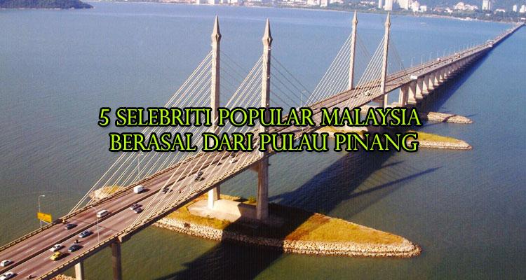5 Selebriti Popular Malaysia Yang Berasal Dari Pulau Pinang