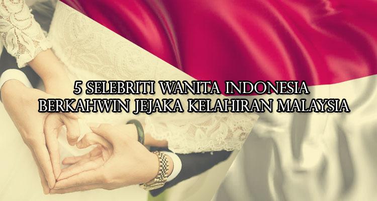 5 Selebriti Wanita Indonesia Berkahwin Dengan Jejaka Kelahiran Malaysia